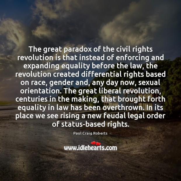 The great paradox of the civil rights revolution is that instead of Paul Craig Roberts Picture Quote