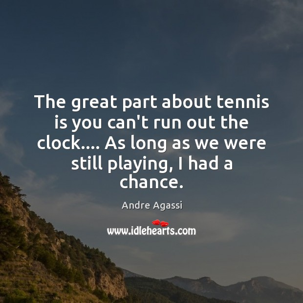 Image, The great part about tennis is you can't run out the clock….
