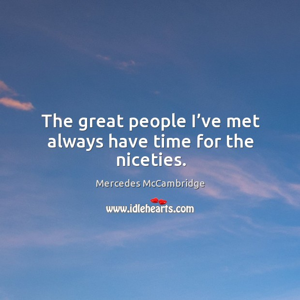 The great people I've met always have time for the niceties. Image