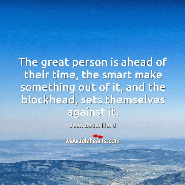 The great person is ahead of their time, the smart make something out of it, and the Image