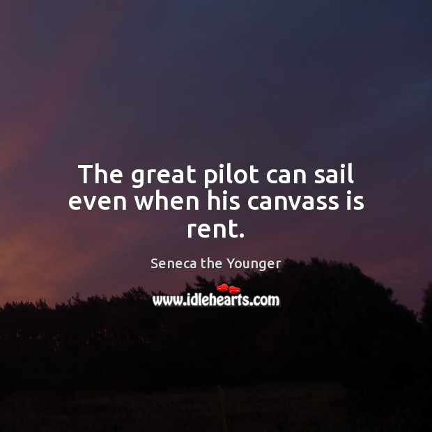 Image, The great pilot can sail even when his canvass is rent.