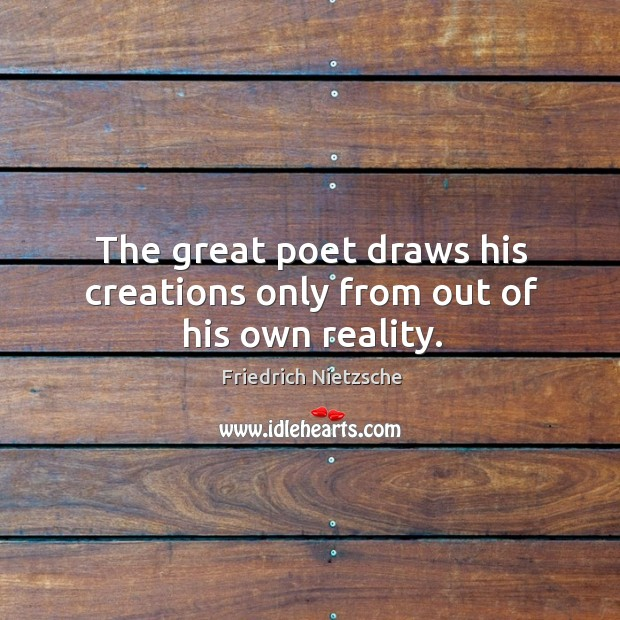 Image, The great poet draws his creations only from out of his own reality.
