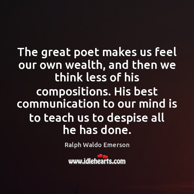 The great poet makes us feel our own wealth, and then we Image