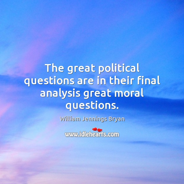 Image, The great political questions are in their final analysis great moral questions.
