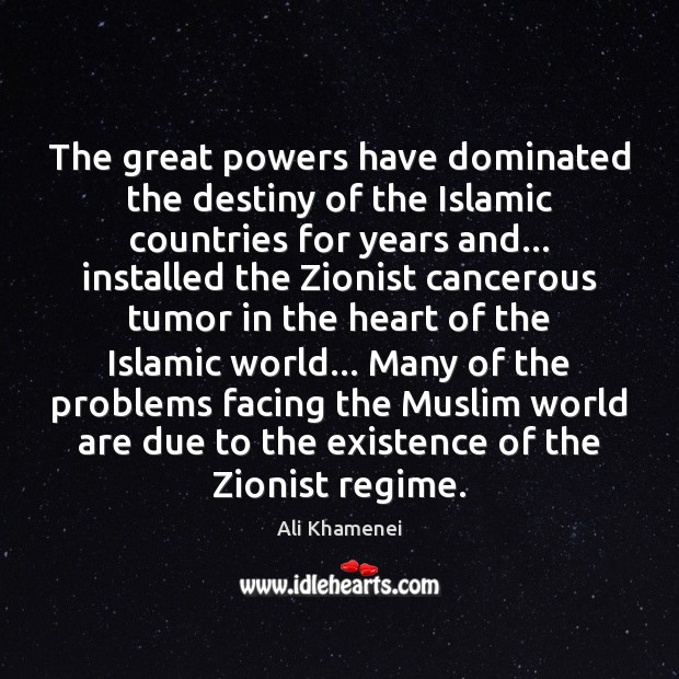 The great powers have dominated the destiny of the Islamic countries for Ali Khamenei Picture Quote
