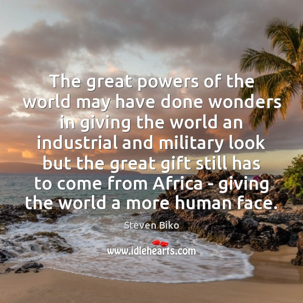 The great powers of the world may have done wonders in giving Steven Biko Picture Quote