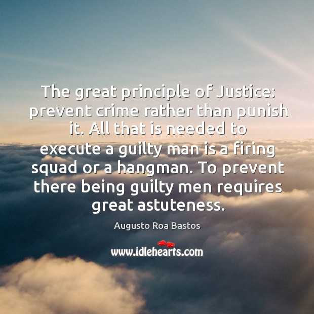 The great principle of Justice: prevent crime rather than punish it. All Image
