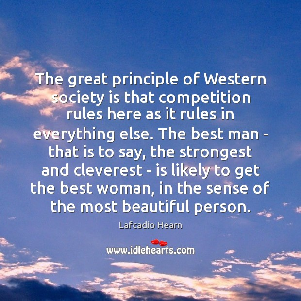 The great principle of Western society is that competition rules here as Society Quotes Image