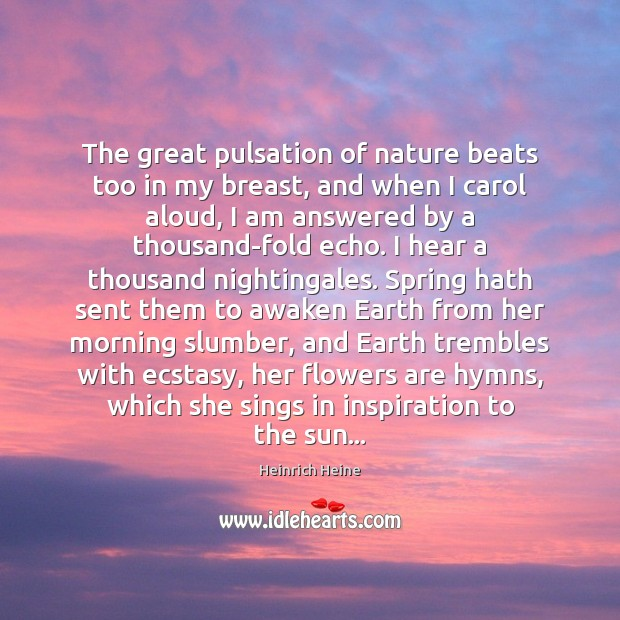 The great pulsation of nature beats too in my breast, and when Heinrich Heine Picture Quote