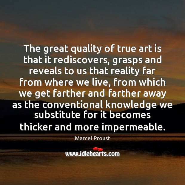 Image, The great quality of true art is that it rediscovers, grasps and