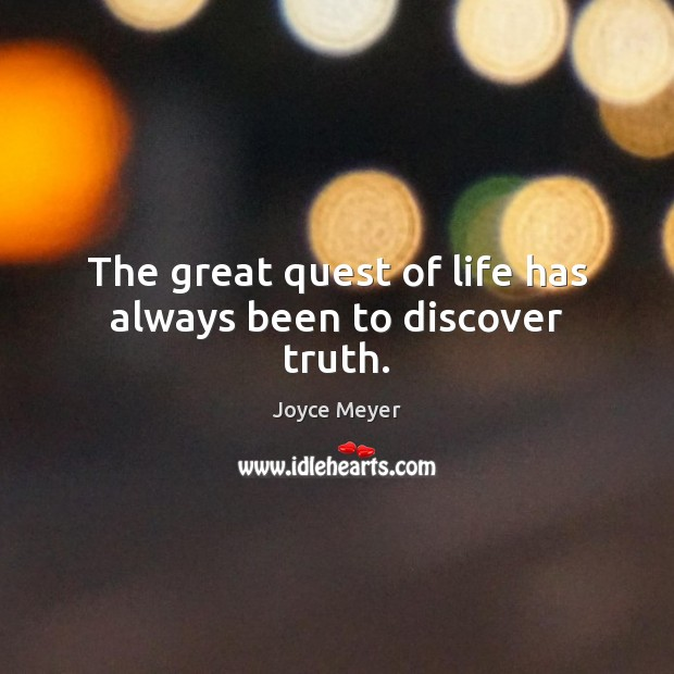 The great quest of life has always been to discover truth. Image