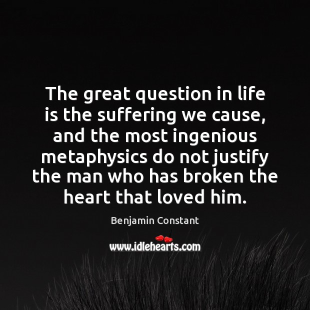 Image, The great question in life is the suffering we cause, and the