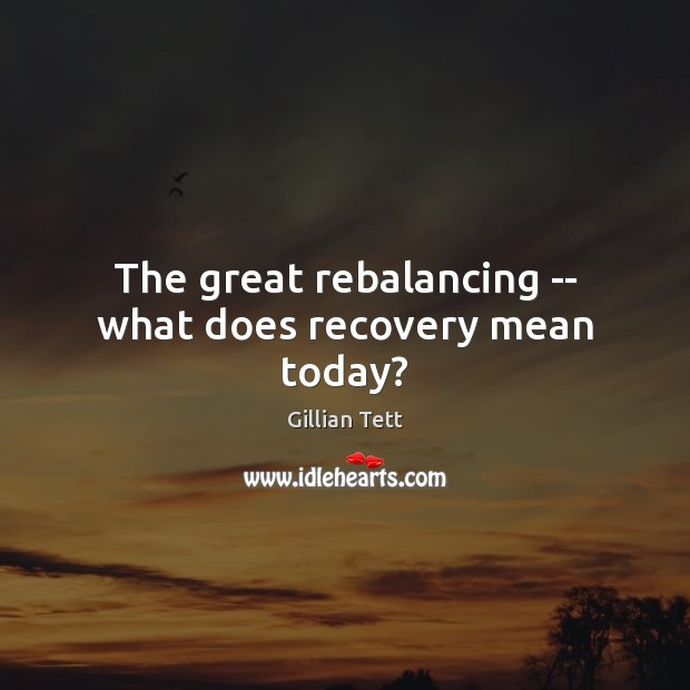 The great rebalancing — what does recovery mean today? Image