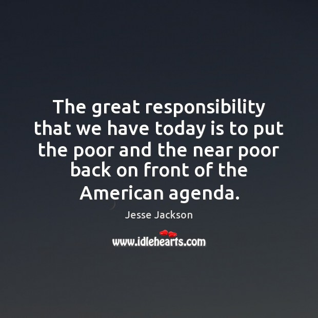 Image, The great responsibility that we have today is to put the poor