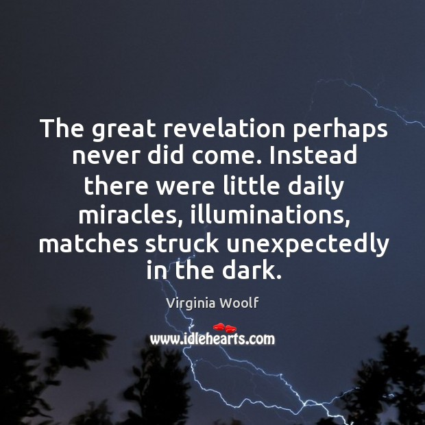 Image, The great revelation perhaps never did come. Instead there were little daily