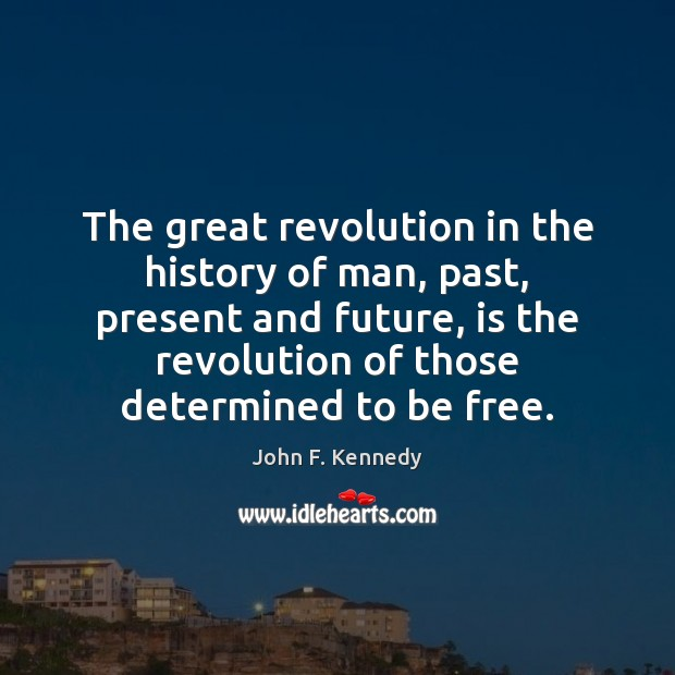 The great revolution in the history of man, past, present and future, John F. Kennedy Picture Quote