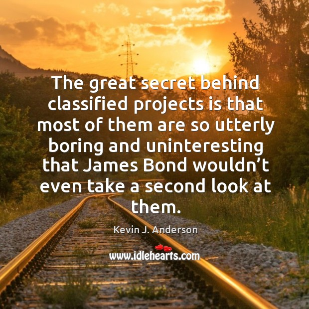 The great secret behind classified projects is that most of them are so utterly boring and Image