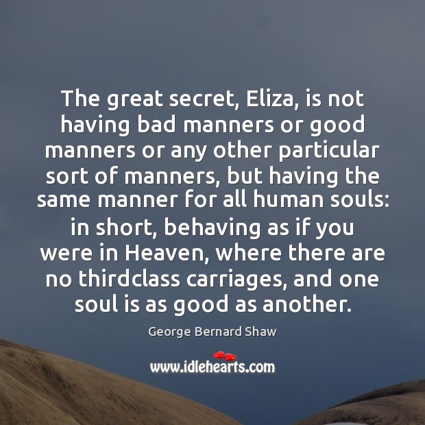 Image, The great secret, Eliza, is not having bad manners or good manners