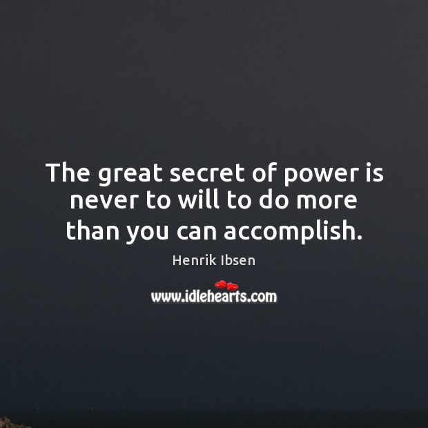 The great secret of power is never to will to do more than you can accomplish. Image