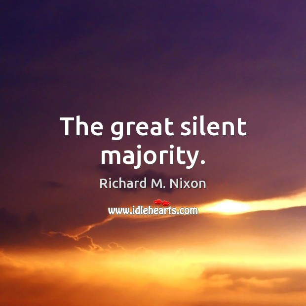 The great silent majority. Richard M. Nixon Picture Quote