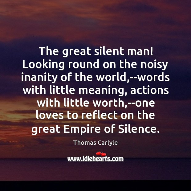 The great silent man! Looking round on the noisy inanity of the Image