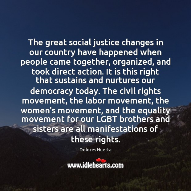 The great social justice changes in our country have happened when people Image