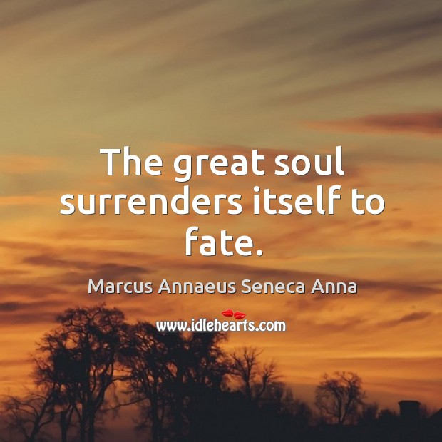 The great soul surrenders itself to fate. Image