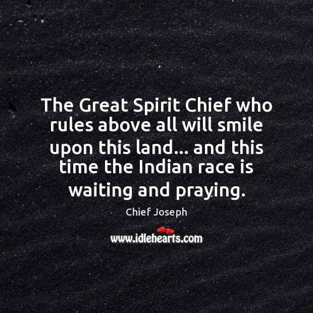 The Great Spirit Chief who rules above all will smile upon this Chief Joseph Picture Quote