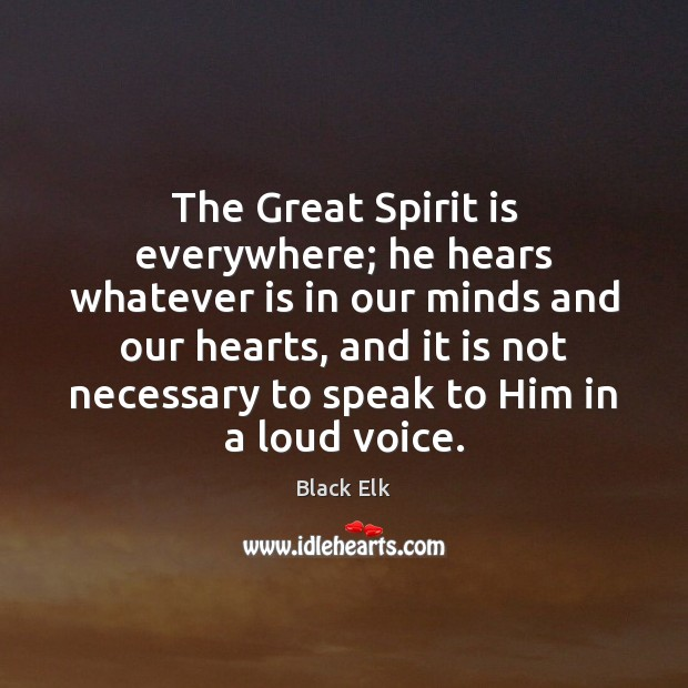 Image, The Great Spirit is everywhere; he hears whatever is in our minds