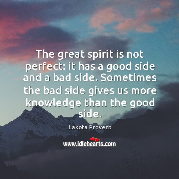 The great spirit is not perfect: it has a good side and a bad side. Lakota Proverbs Image