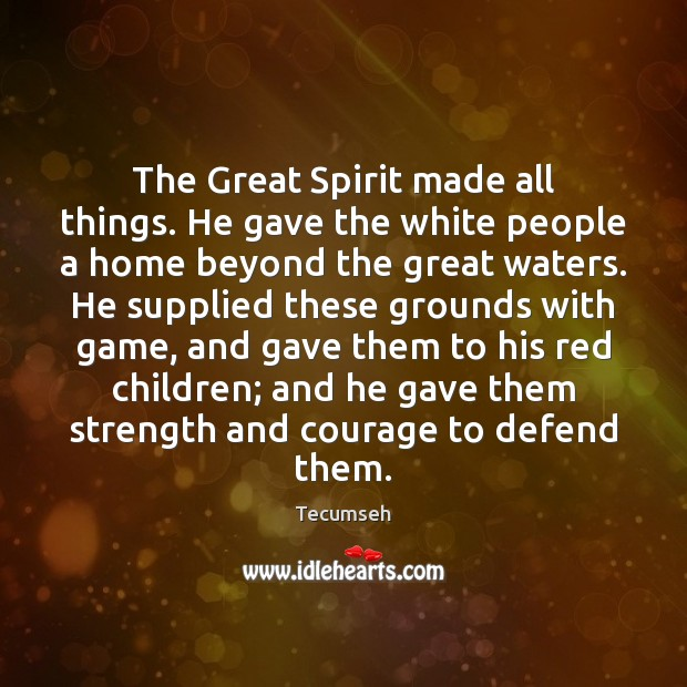 The Great Spirit made all things. He gave the white people a Image