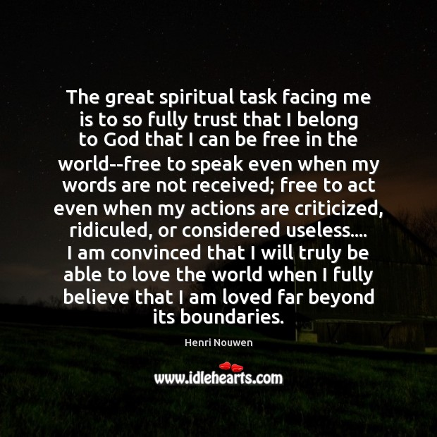 The great spiritual task facing me is to so fully trust that Henri Nouwen Picture Quote