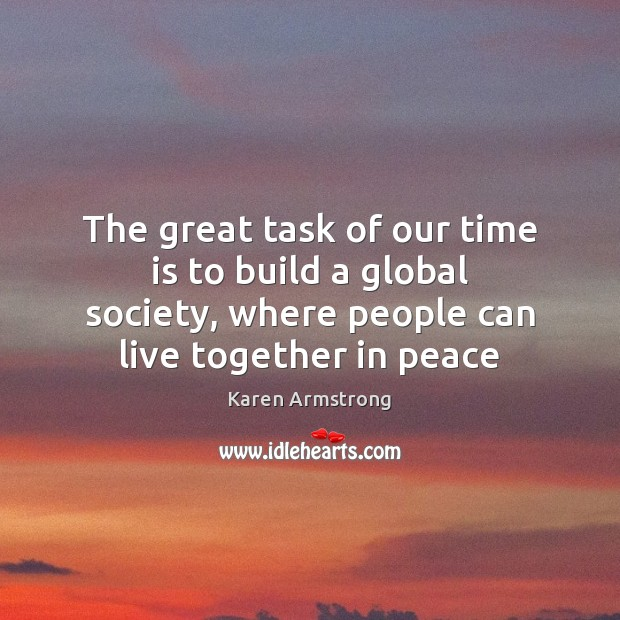 The great task of our time is to build a global society, Karen Armstrong Picture Quote