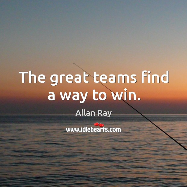 Image, The great teams find a way to win.