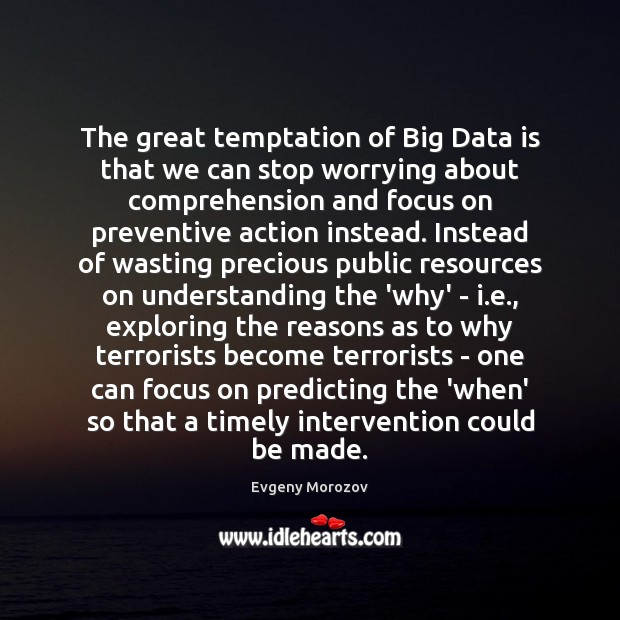The great temptation of Big Data is that we can stop worrying Data Quotes Image