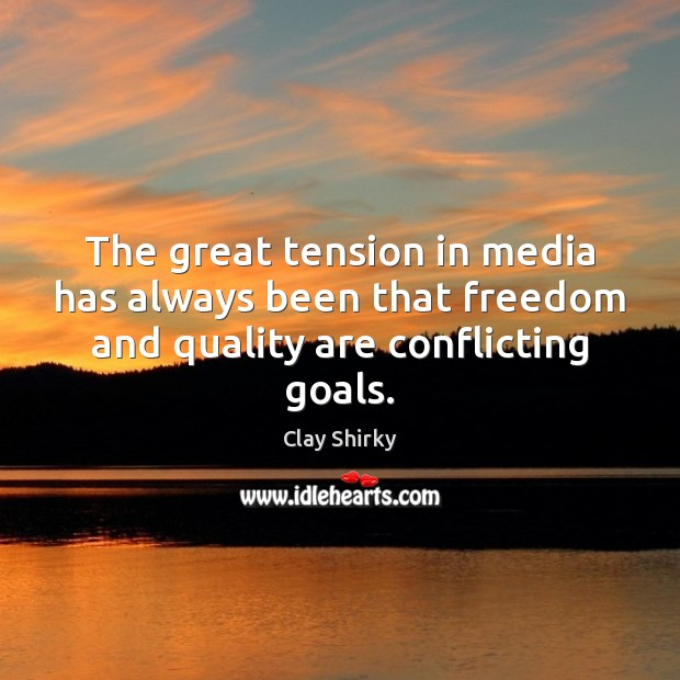 The great tension in media has always been that freedom and quality are conflicting goals. Image