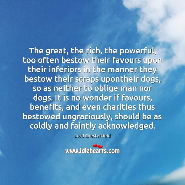 The great, the rich, the powerful, too often bestow their favours upon Lord Chesterfield Picture Quote