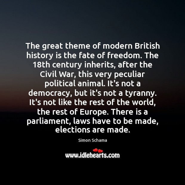The great theme of modern British history is the fate of freedom. Simon Schama Picture Quote