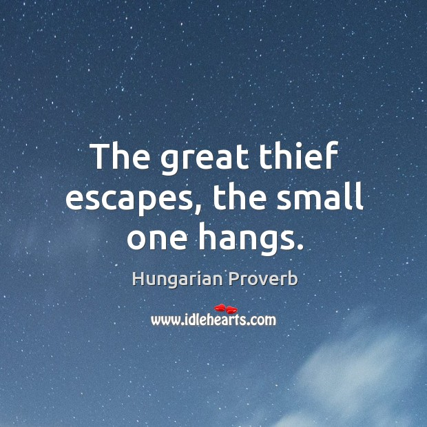 The great thief escapes, the small one hangs. Image