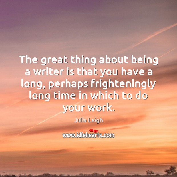 Image, The great thing about being a writer is that you have a