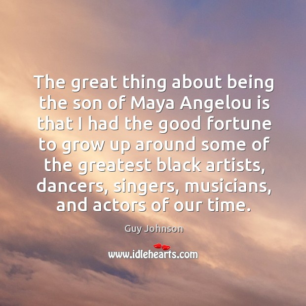 Image, The great thing about being the son of maya angelou is that I had