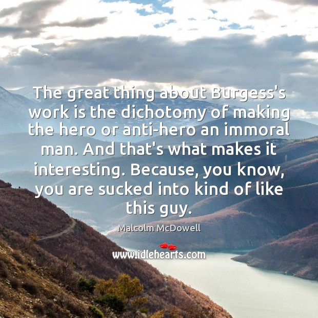 The great thing about Burgess's work is the dichotomy of making the Work Quotes Image