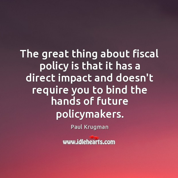 Image, The great thing about fiscal policy is that it has a direct