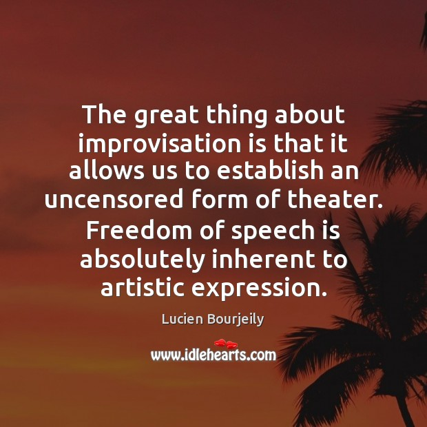 The great thing about improvisation is that it allows us to establish Freedom of Speech Quotes Image