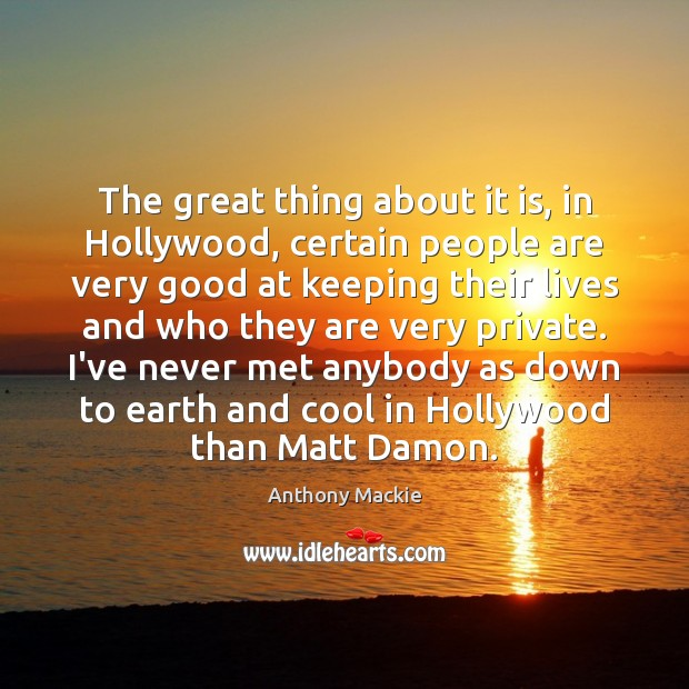 The great thing about it is, in Hollywood, certain people are very Image