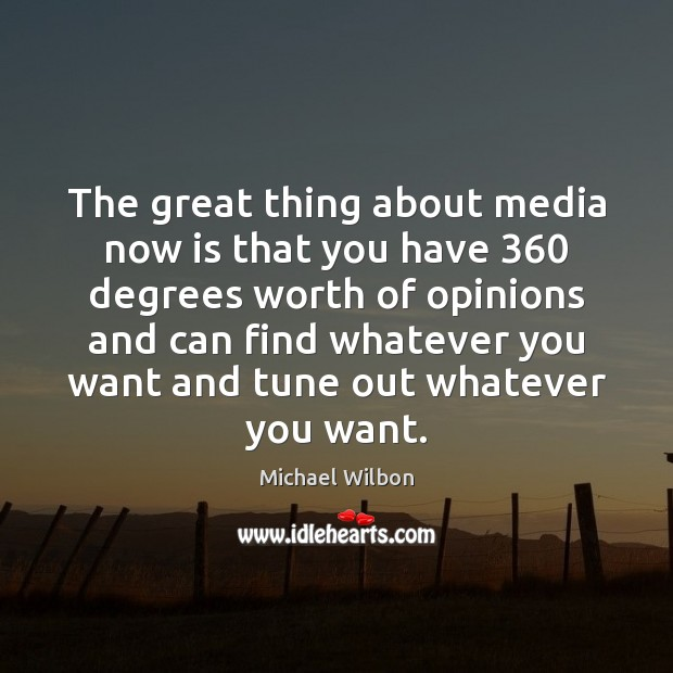 Image, The great thing about media now is that you have 360 degrees worth