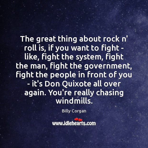The great thing about rock n' roll is, if you want to Billy Corgan Picture Quote