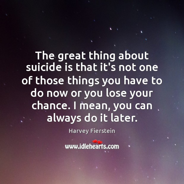 The great thing about suicide is that it's not one of those Harvey Fierstein Picture Quote