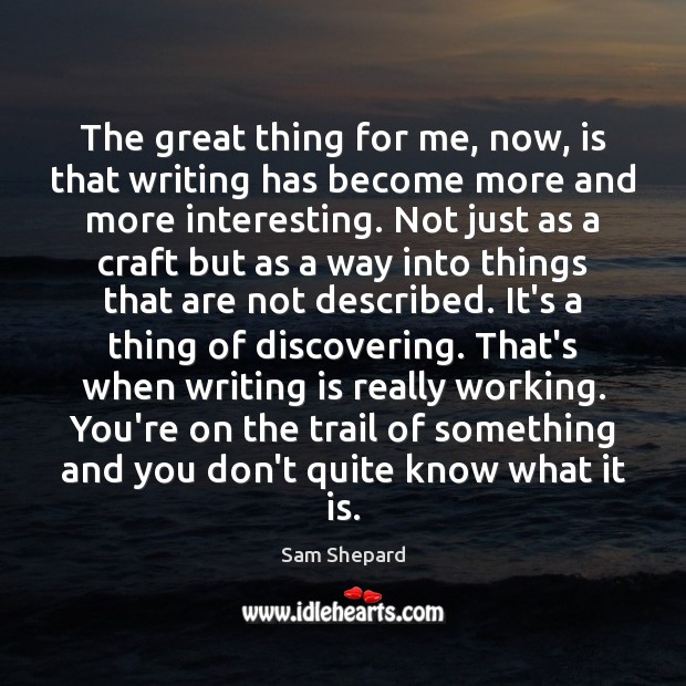 The great thing for me, now, is that writing has become more Writing Quotes Image