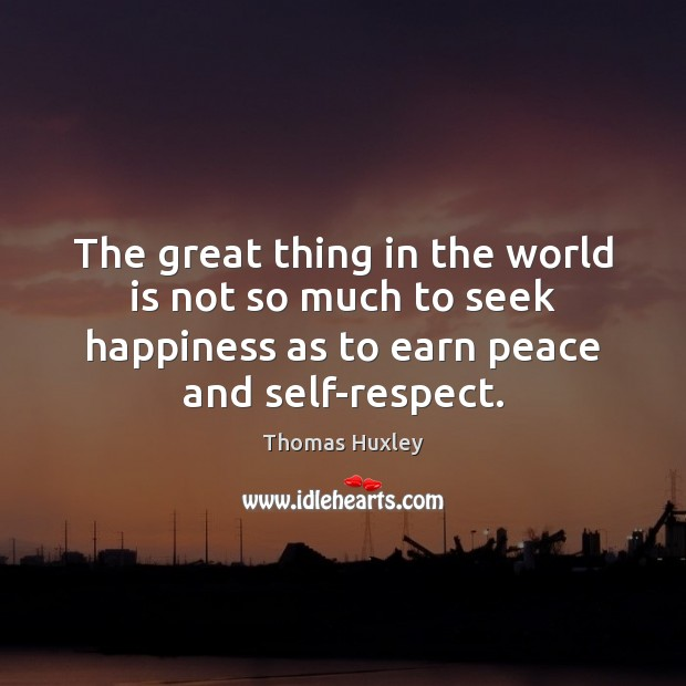 The great thing in the world is not so much to seek Respect Quotes Image